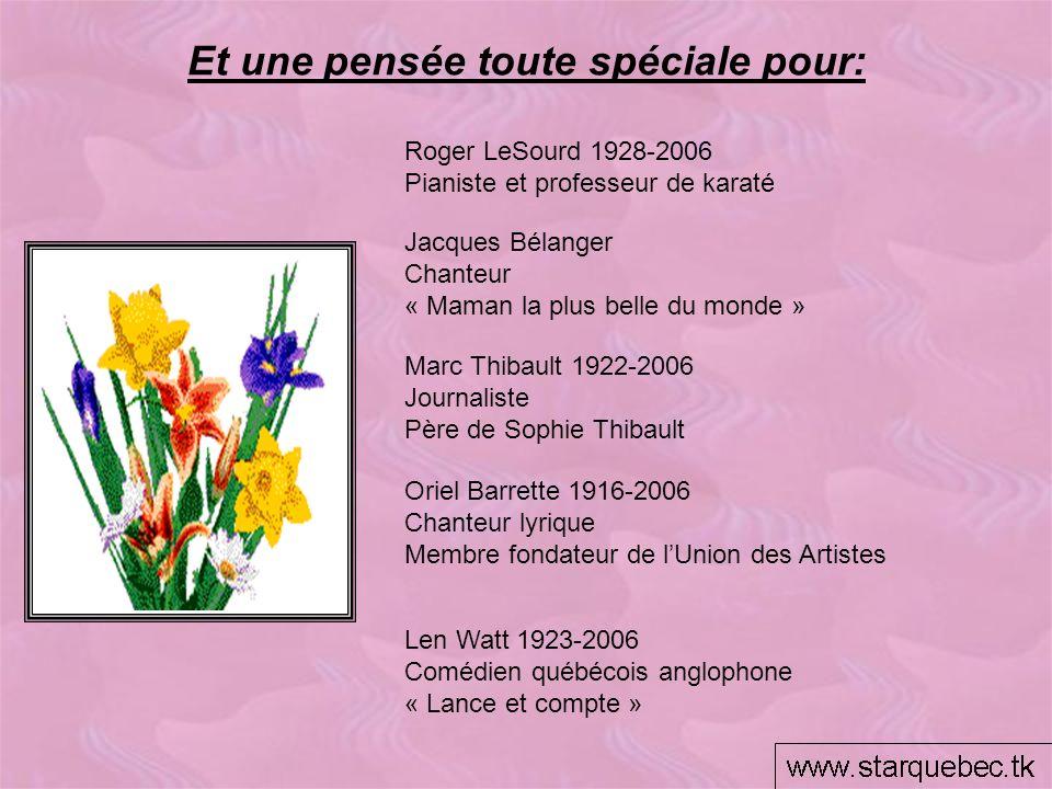 Et une pensée toute spéciale pour: Roger LeSourd 1928-2006 Pianiste et professeur de karaté Jacques Bélanger Chanteur « Maman la plus belle du monde »