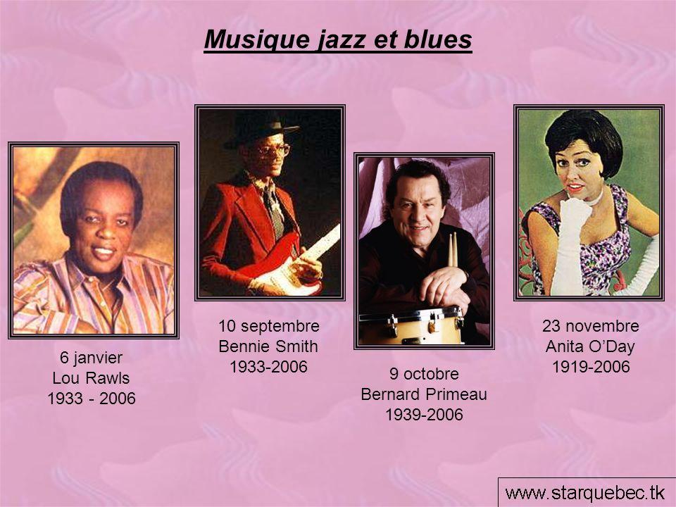 Musique jazz et blues 9 octobre Bernard Primeau 1939-2006 23 novembre Anita ODay 1919-2006 6 janvier Lou Rawls 1933 - 2006 10 septembre Bennie Smith 1