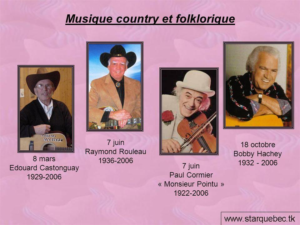 Musique country et folklorique 18 octobre Bobby Hachey 1932 - 2006 7 juin Paul Cormier « Monsieur Pointu » 1922-2006 7 juin Raymond Rouleau 1936-2006