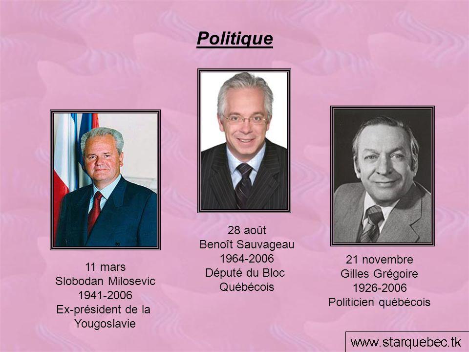 Politique 11 mars Slobodan Milosevic 1941-2006 Ex-président de la Yougoslavie 28 août Benoît Sauvageau 1964-2006 Député du Bloc Québécois 21 novembre