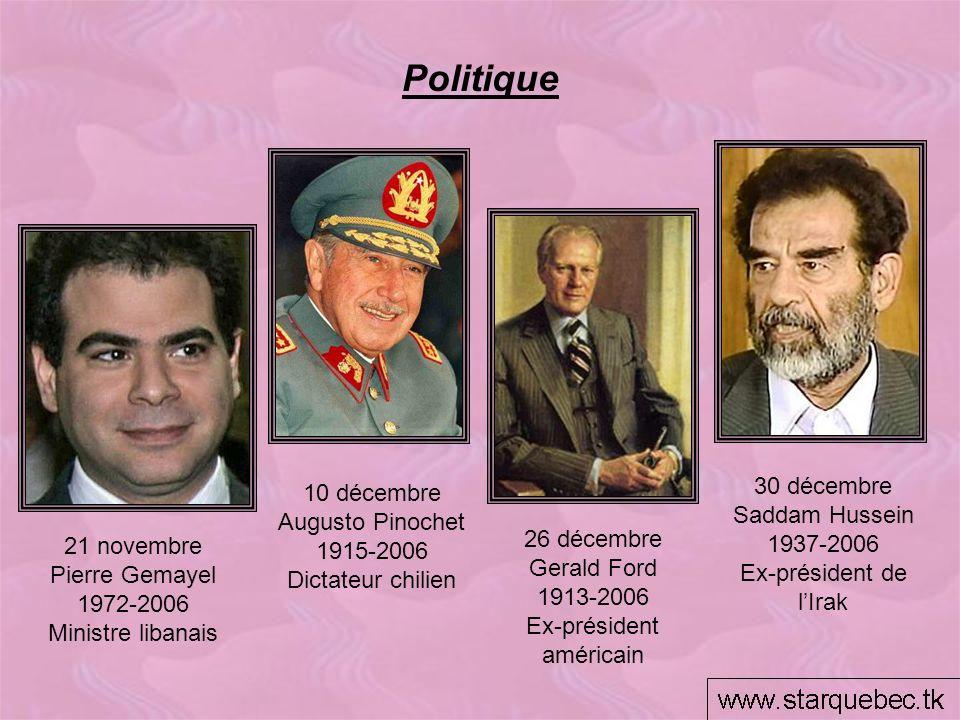 10 décembre Augusto Pinochet 1915-2006 Dictateur chilien Politique 26 décembre Gerald Ford 1913-2006 Ex-président américain 21 novembre Pierre Gemayel