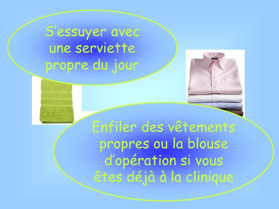 Sessuyer avec une serviette propre du jour Enfiler des vêtements propres ou la blouse dopération si vous êtes déjà à la clinique