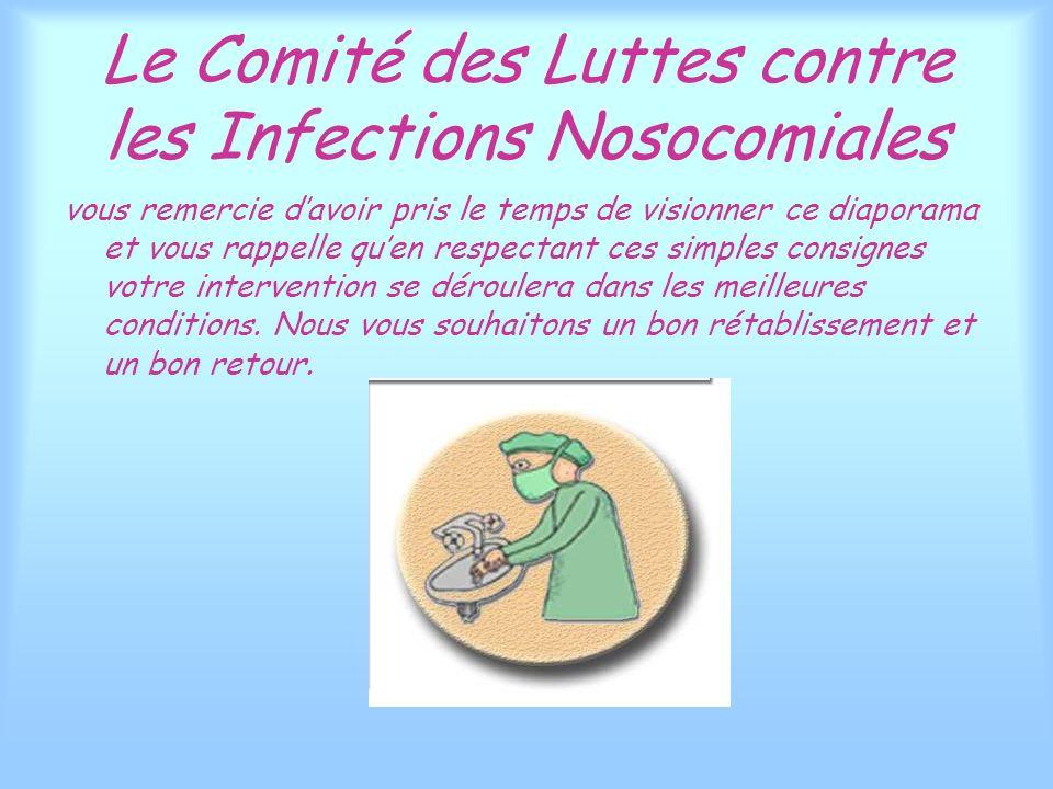 Le Comité des Luttes contre les Infections Nosocomiales vous remercie davoir pris le temps de visionner ce diaporama et vous rappelle quen respectant