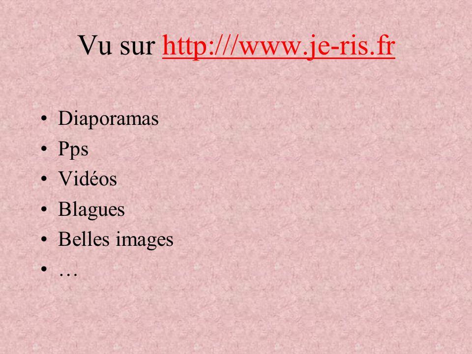 Vu sur http:///www.je-ris.frhttp:///www.je-ris.fr Diaporamas Pps Vidéos Blagues Belles images …