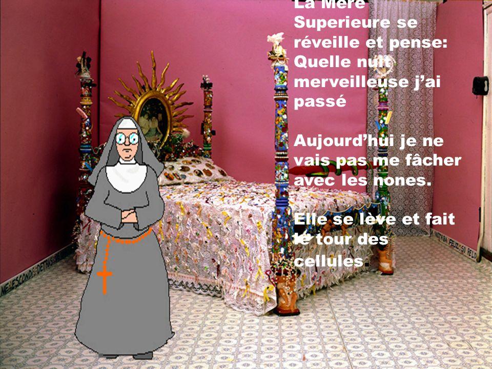 La Mère Superieure se réveille et pense: Quelle nuit merveilleuse jai passé Aujourdhui je ne vais pas me fâcher avec les nones.