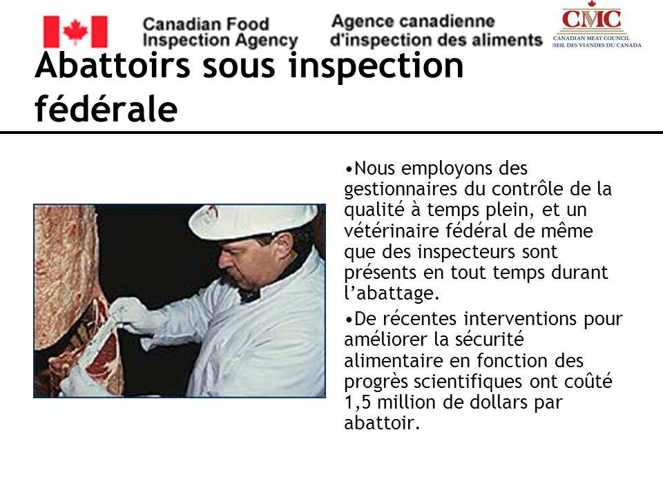 Abattoirs sous inspection fédérale Nous employons des gestionnaires du contrôle de la qualité à temps plein, et un vétérinaire fédéral de même que des