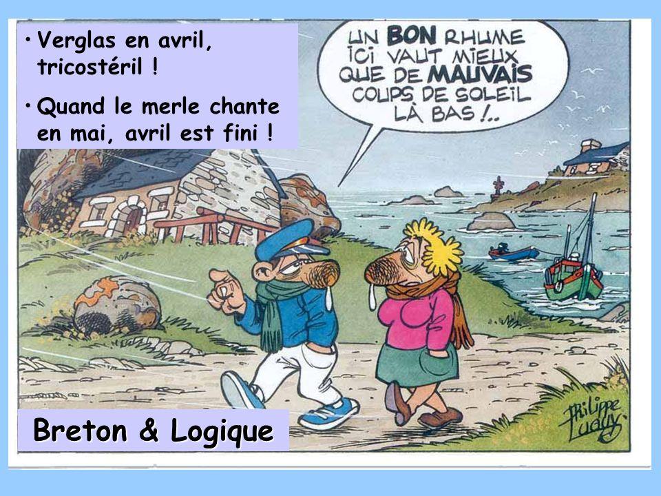 Verglas en avril, tricostéril ! Quand le merle chante en mai, avril est fini ! Breton & Logique