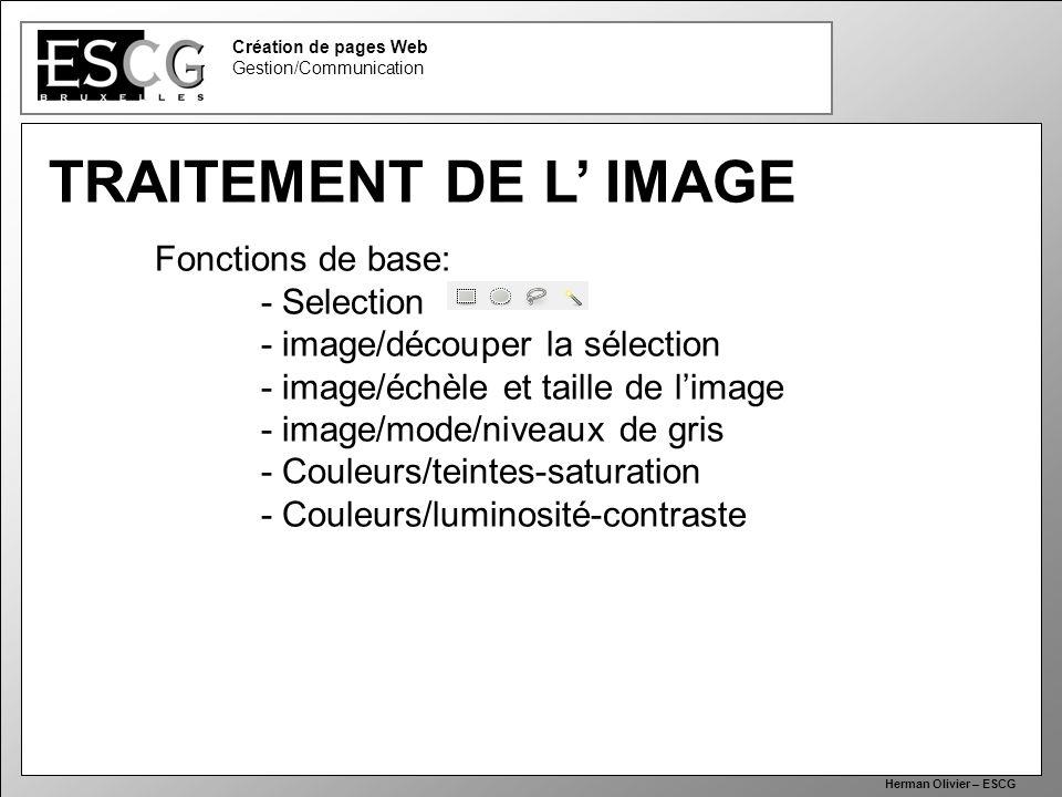 34 Création de pages Web Gestion/Communication Herman Olivier – ESCG TRAITEMENT DE L IMAGE Fonctions de base: - Selection - image/découper la sélectio