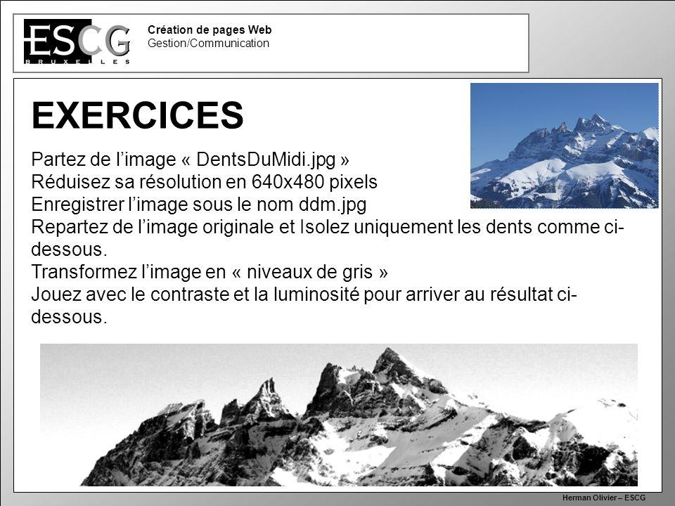 35 Création de pages Web Gestion/Communication Herman Olivier – ESCG EXERCICES Partez de limage « DentsDuMidi.jpg » Réduisez sa résolution en 640x480