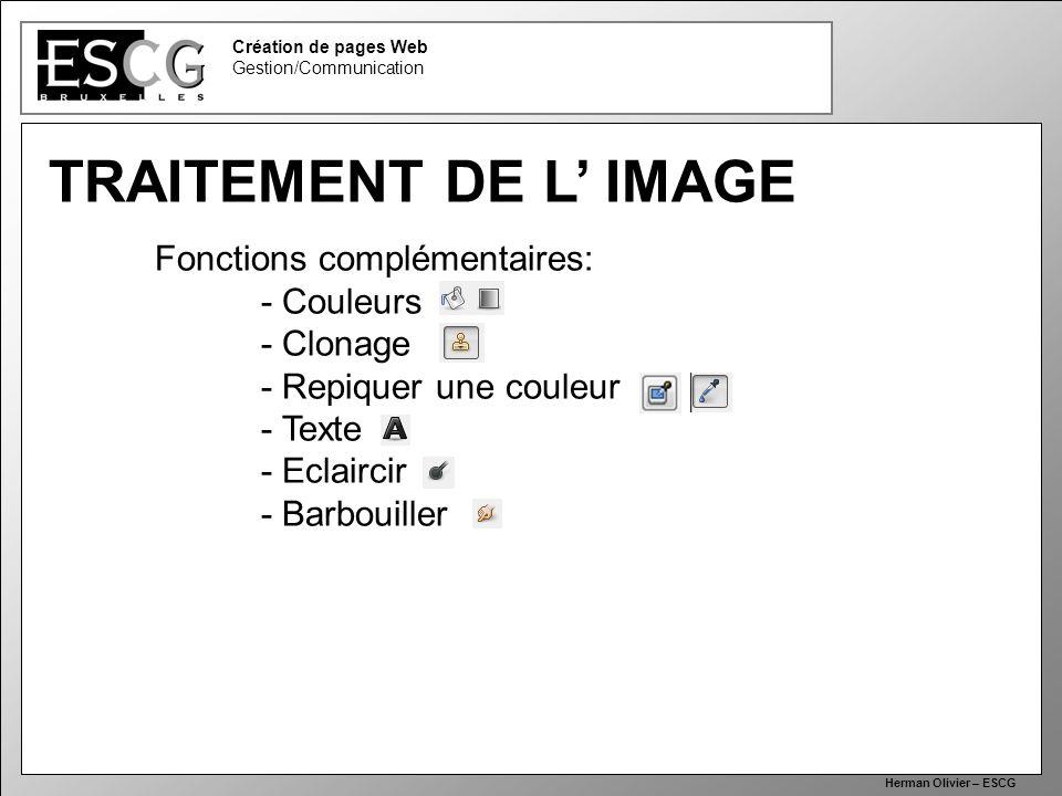36 Création de pages Web Gestion/Communication Herman Olivier – ESCG TRAITEMENT DE L IMAGE Fonctions complémentaires: - Couleurs - Clonage - Repiquer