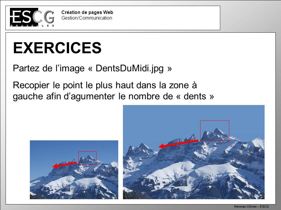 37 Création de pages Web Gestion/Communication Herman Olivier – ESCG EXERCICES Partez de limage « DentsDuMidi.jpg » Recopier le point le plus haut dans la zone à gauche afin dagumenter le nombre de « dents »