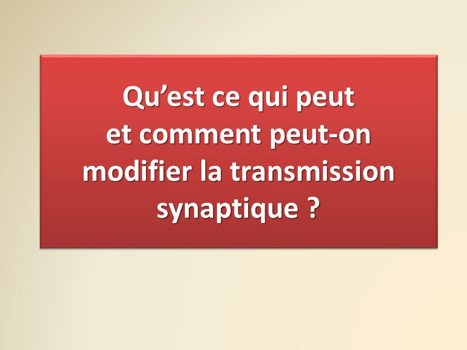 Quest ce qui peut et comment peut-on modifier la transmission synaptique ?