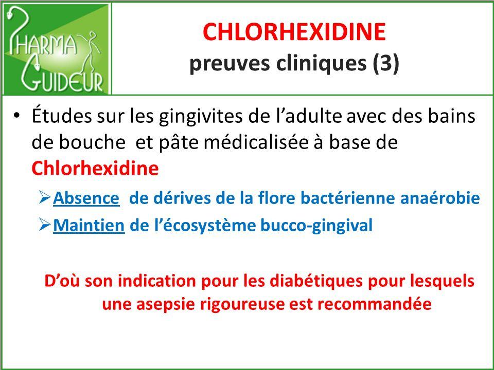 CHLORHEXIDINE preuves cliniques (2) Etudes de bains de bouche à base de Chlorhexidine dans le traitement des parodontites de ladulte Amélioration des signes cliniques Rééquilibration de la flore bactérienne Effet rémanent au-delà du traitement..