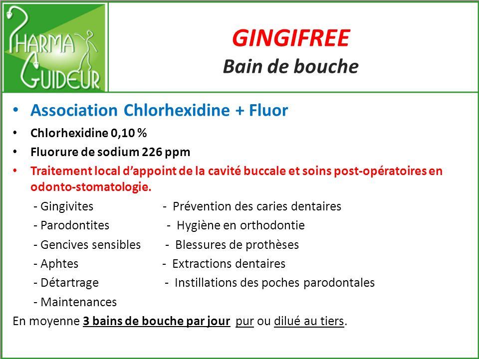 Solutions thérapeutiques associées en Hygiène Bucco-dentaire Une synergie gagnante : Chlorhexidine + Fluor + Xylitol GINGIFREE