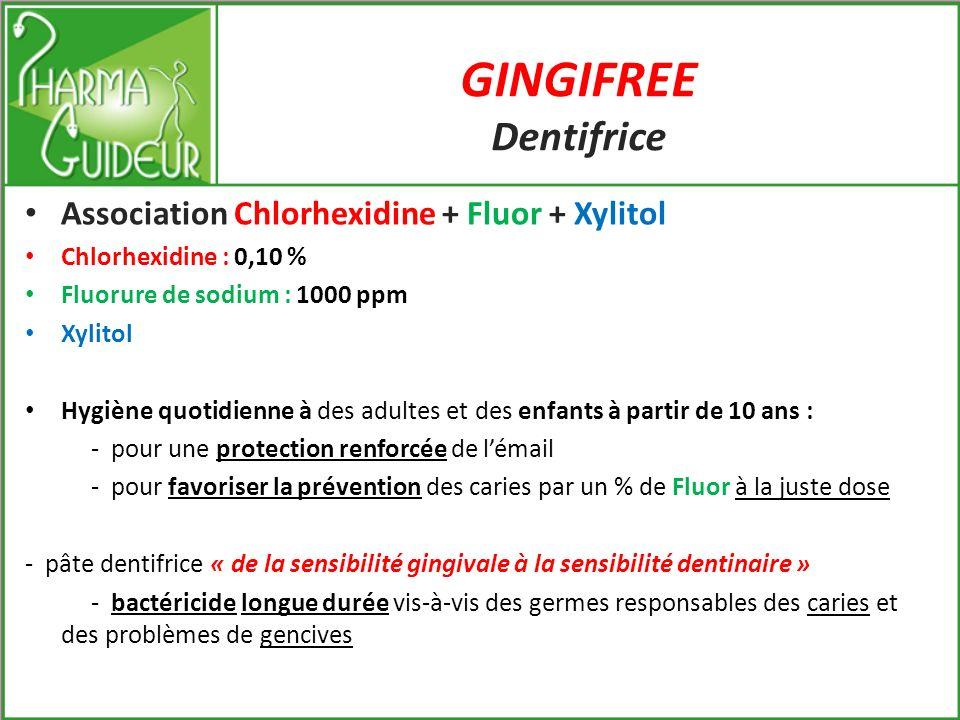 GINGIFREE Bain de bouche Association Chlorhexidine + Fluor Chlorhexidine 0,10 % Fluorure de sodium 226 ppm Traitement local dappoint de la cavité buccale et soins post-opératoires en odonto-stomatologie.