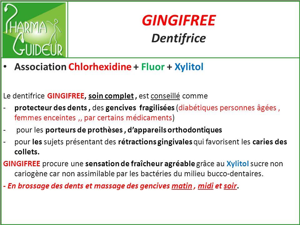 GINGIFREE Dentifrice Association Chlorhexidine + Fluor + Xylitol Chlorhexidine : 0,10 % Fluorure de sodium : 1000 ppm Xylitol Hygiène quotidienne à des adultes et des enfants à partir de 10 ans : - pour une protection renforcée de lémail - pour favoriser la prévention des caries par un % de Fluor à la juste dose - pâte dentifrice « de la sensibilité gingivale à la sensibilité dentinaire » - bactéricide longue durée vis-à-vis des germes responsables des caries et des problèmes de gencives