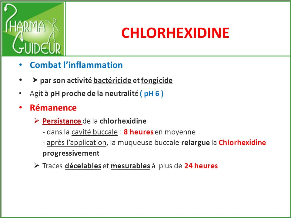 CHLORHEXIDINE Anti-plaque de référence internationale La Chlorhexidine possède une activité cicatrisante couramment préconisée : -en soins post-opératoires ( extractions, chirurgie parodontale ) -En maintenance implantaire et parodontale