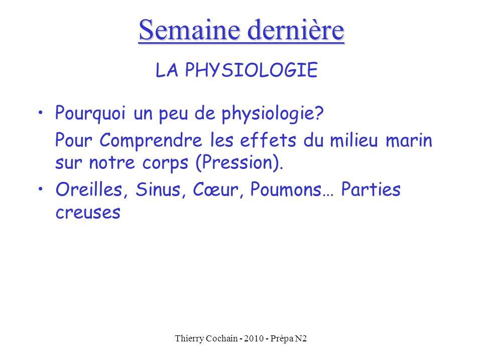 Thierry Cochain - 2010 - Prépa N2 Semaine dernière LA PHYSIOLOGIE Pourquoi un peu de physiologie.