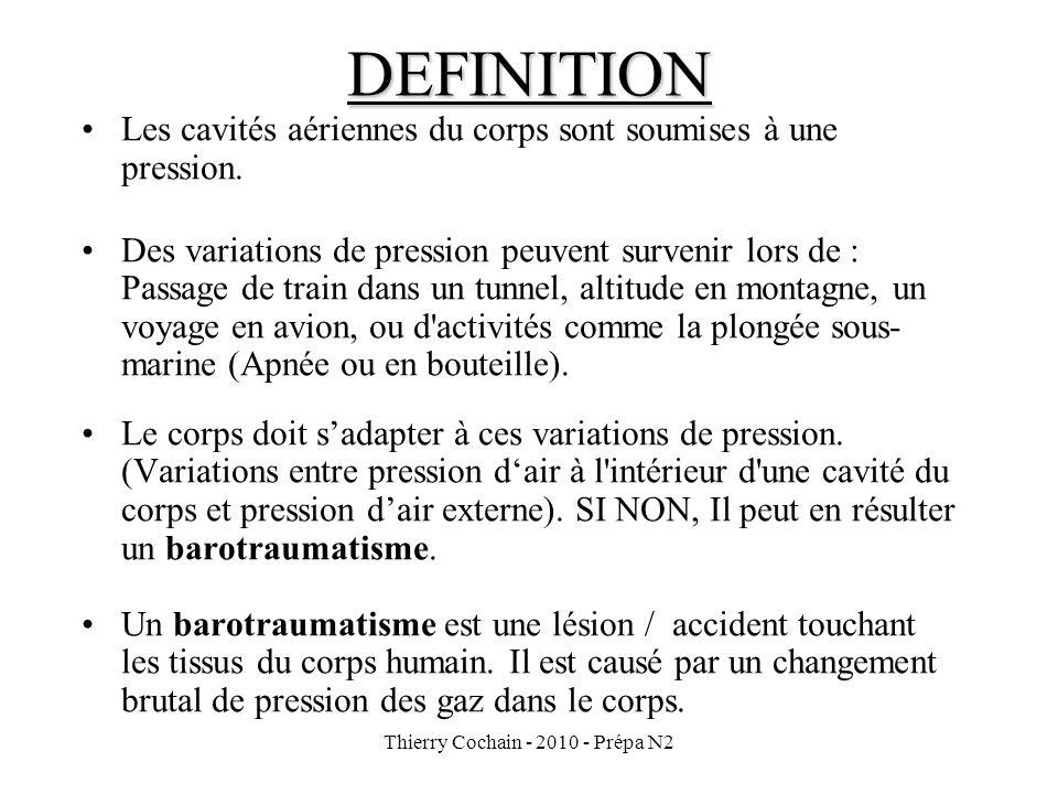 Thierry Cochain - 2010 - Prépa N2 DENTS (descente) SYMPTOMES Douleur aigüe Syncope CAUSES Pression ++ // volume-- (dépression) Air soufflé sur le nerf Grosse carie jusquau nerf qui se comprime (cest la pulpe de la dent) CONDUITE A TENIR Arrêt de la plongée Dentiste PREVENTION Hygiène dentaire Bilan dentaire régulier en précisant que lon fait de la plongée