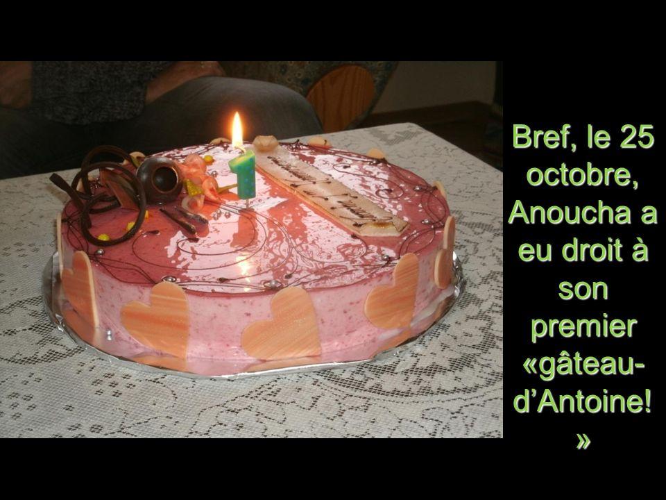 Bref, le 25 octobre, Anoucha a eu droit à son premier «gâteau- dAntoine! »