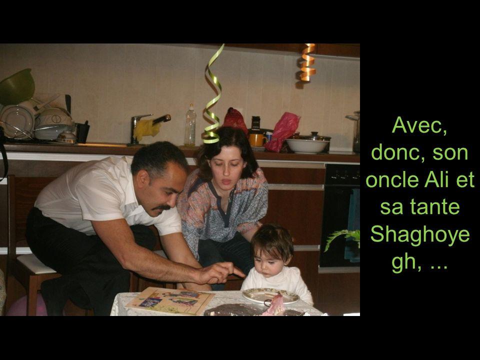 Avec, donc, son oncle Ali et sa tante Shaghoye gh,...