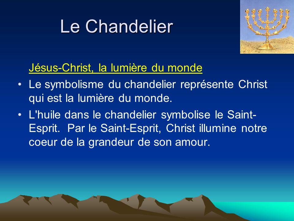 Le Chandelier Jésus-Christ, la lumière du monde Le symbolisme du chandelier représente Christ qui est la lumière du monde.
