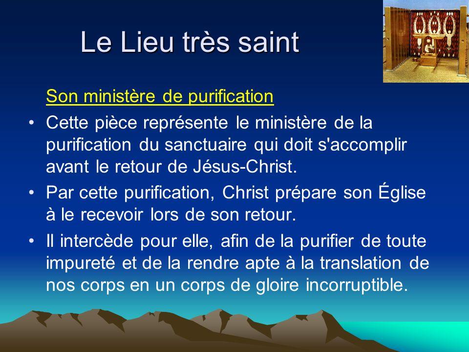 Le Lieu très saint Son ministère de purification Cette pièce représente le ministère de la purification du sanctuaire qui doit s accomplir avant le retour de Jésus-Christ.