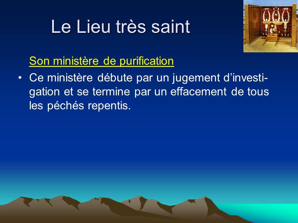 Le Lieu très saint Son ministère de purification Ce ministère débute par un jugement dinvesti- gation et se termine par un effacement de tous les péchés repentis.