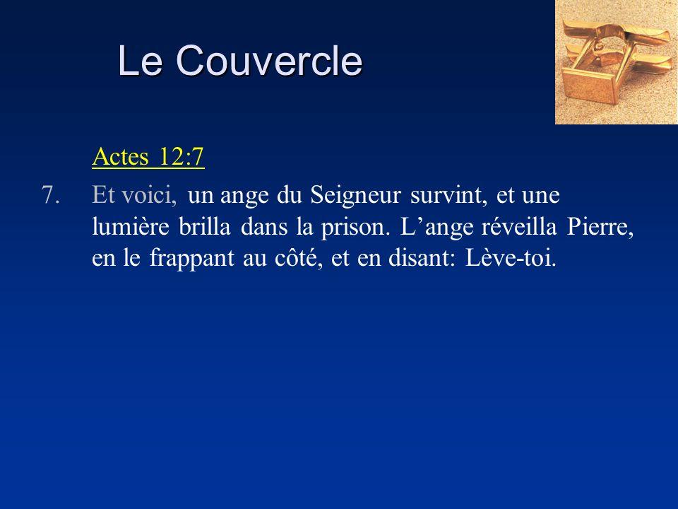 Le Couvercle Actes 12:7 7.Et voici, un ange du Seigneur survint, et une lumière brilla dans la prison.