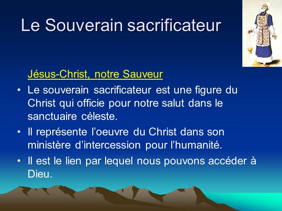 Le Souverain sacrificateur Jésus-Christ, notre Sauveur Le souverain sacrificateur est une figure du Christ qui officie pour notre salut dans le sanctuaire céleste.