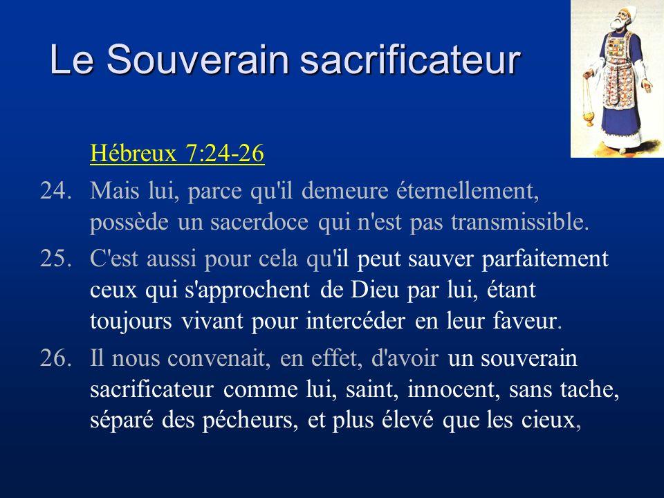 Le Souverain sacrificateur Hébreux 7:24-26 24.