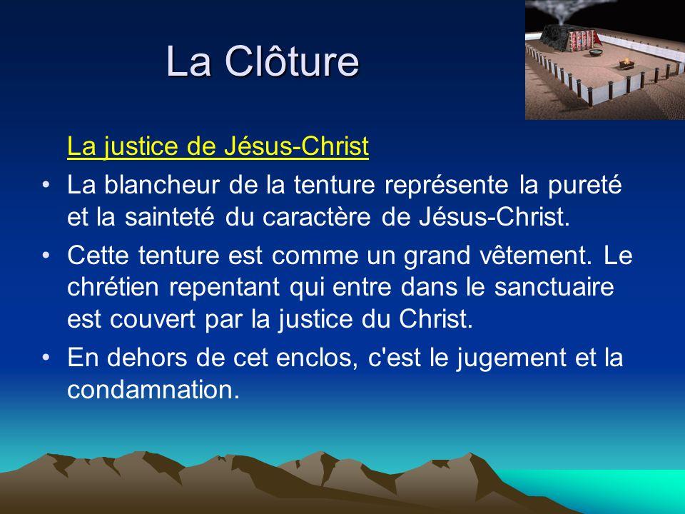 La Clôture La justice de Jésus-Christ La blancheur de la tenture représente la pureté et la sainteté du caractère de Jésus-Christ.