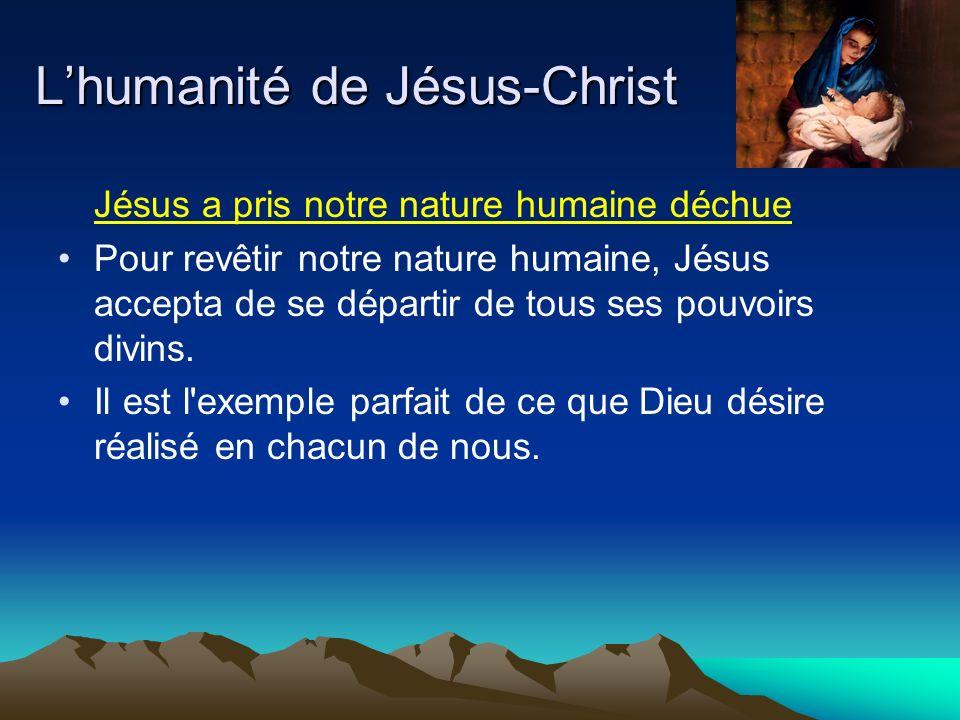 Lhumanité de Jésus-Christ Jésus a pris notre nature humaine déchue Pour revêtir notre nature humaine, Jésus accepta de se départir de tous ses pouvoirs divins.
