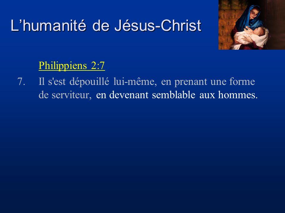 Lhumanité de Jésus-Christ Philippiens 2:7 7.Il s est dépouillé lui-même, en prenant une forme de serviteur, en devenant semblable aux hommes.