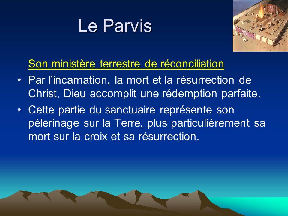 Le Parvis Son ministère terrestre de réconciliation Par lincarnation, la mort et la résurrection de Christ, Dieu accomplit une rédemption parfaite.