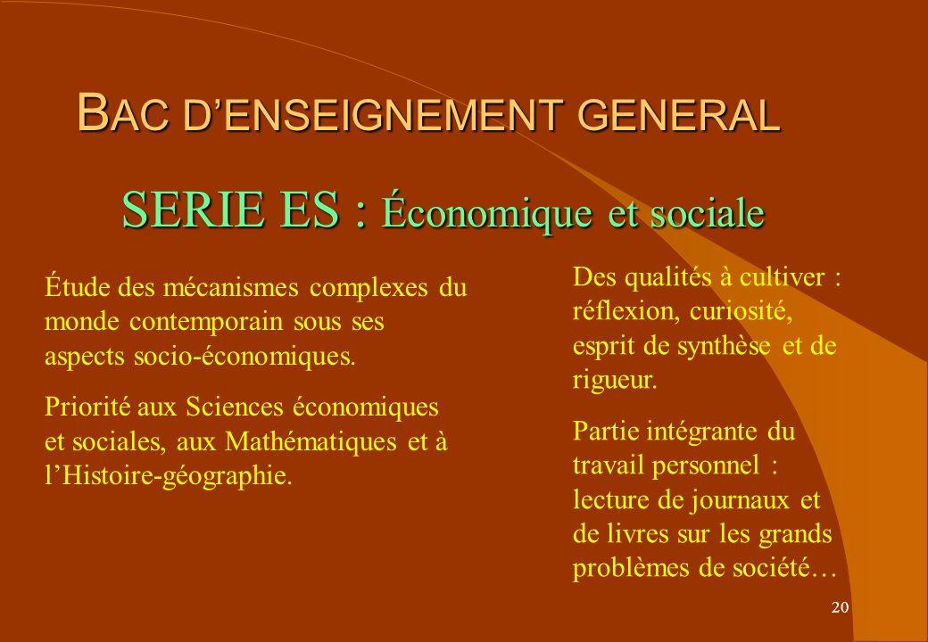 20 B AC DENSEIGNEMENT GENERAL SERIE ES : Économique et sociale Étude des mécanismes complexes du monde contemporain sous ses aspects socio-économiques.