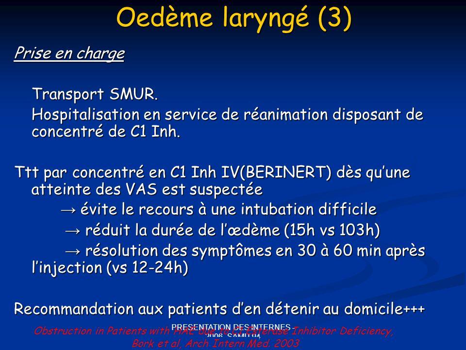 PRESENTATION DES INTERNES - 2006- SAMU 94 Oedème laryngé (3) Prise en charge Transport SMUR. Hospitalisation en service de réanimation disposant de co