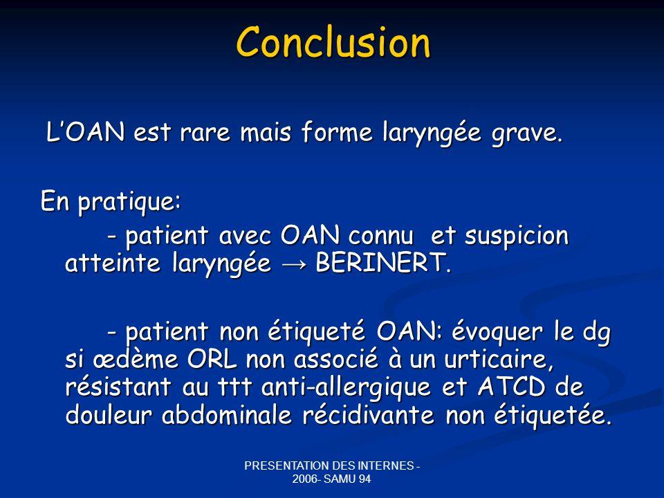PRESENTATION DES INTERNES - 2006- SAMU 94Conclusion LOAN est rare mais forme laryngée grave. LOAN est rare mais forme laryngée grave. En pratique: - p