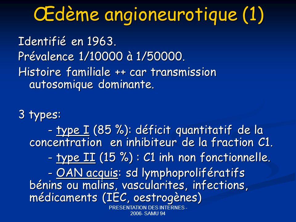 PRESENTATION DES INTERNES - 2006- SAMU 94 Oedème laryngé (3) Prise en charge Transport SMUR.