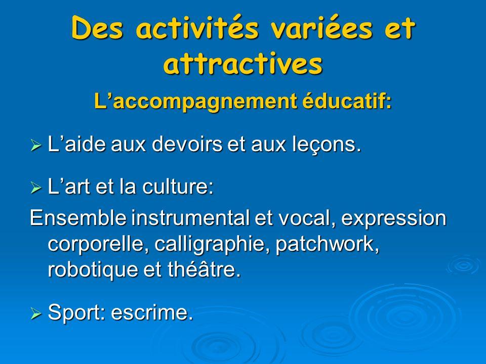 Des activités variées et attractives Laccompagnement éducatif: Laide aux devoirs et aux leçons.