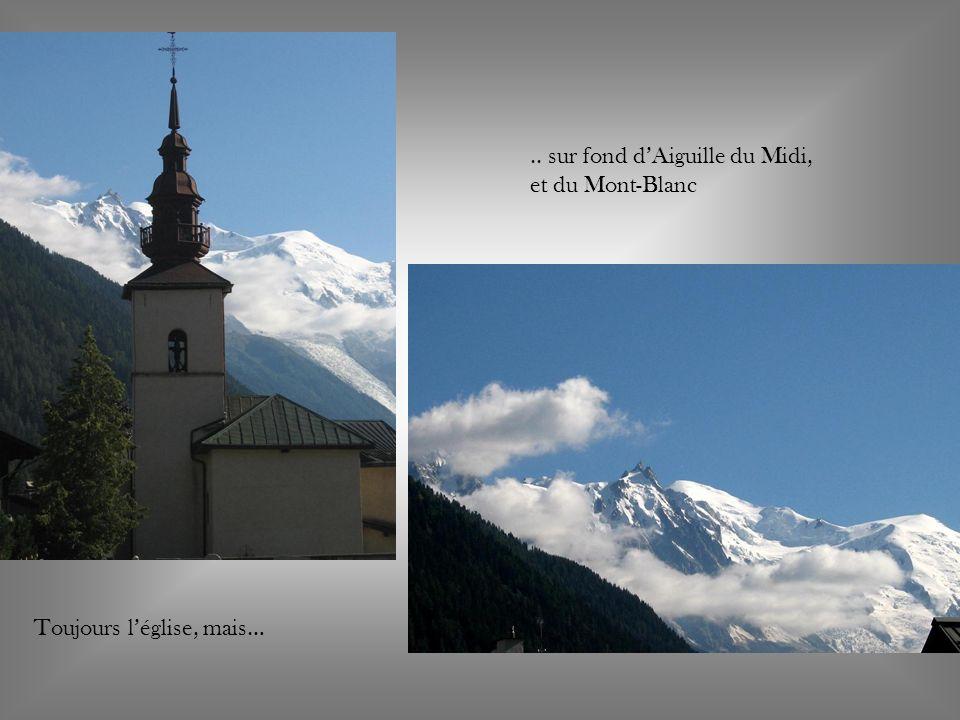 Toujours léglise, mais….. sur fond dAiguille du Midi, et du Mont-Blanc