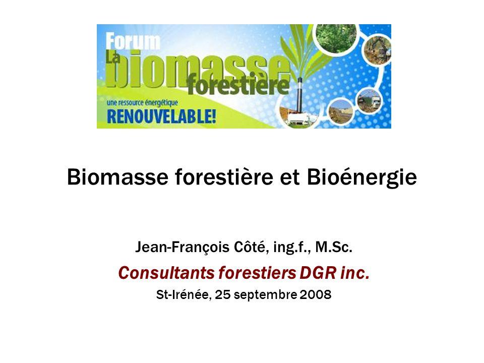 Biomasse forestière et Bioénergie Jean-François Côté, ing.f., M.Sc.