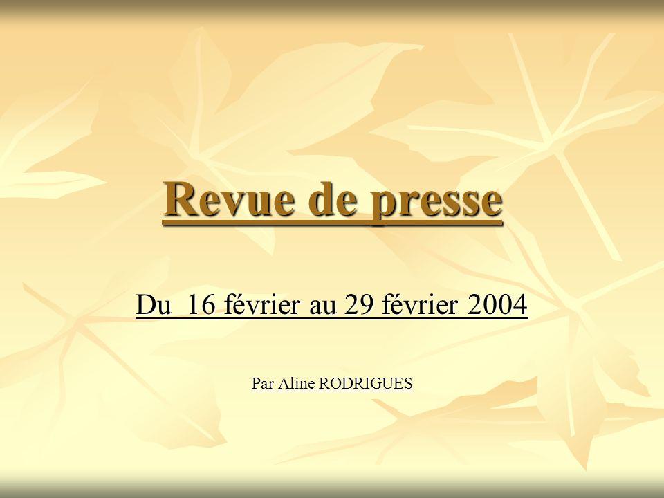 Revue de presse Du 16 février au 29 février 2004 Par Aline RODRIGUES