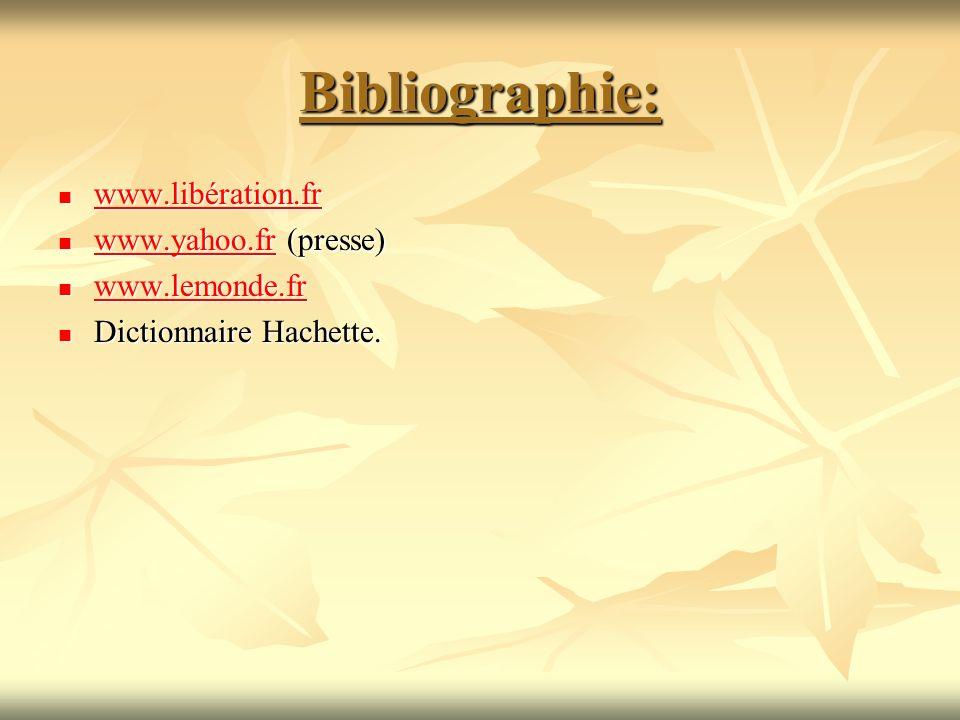 Bibliographie: www.libération.fr www.libération.fr www.libération.fr www.yahoo.fr (presse) www.yahoo.fr (presse) www.yahoo.fr www.lemonde.fr www.lemon