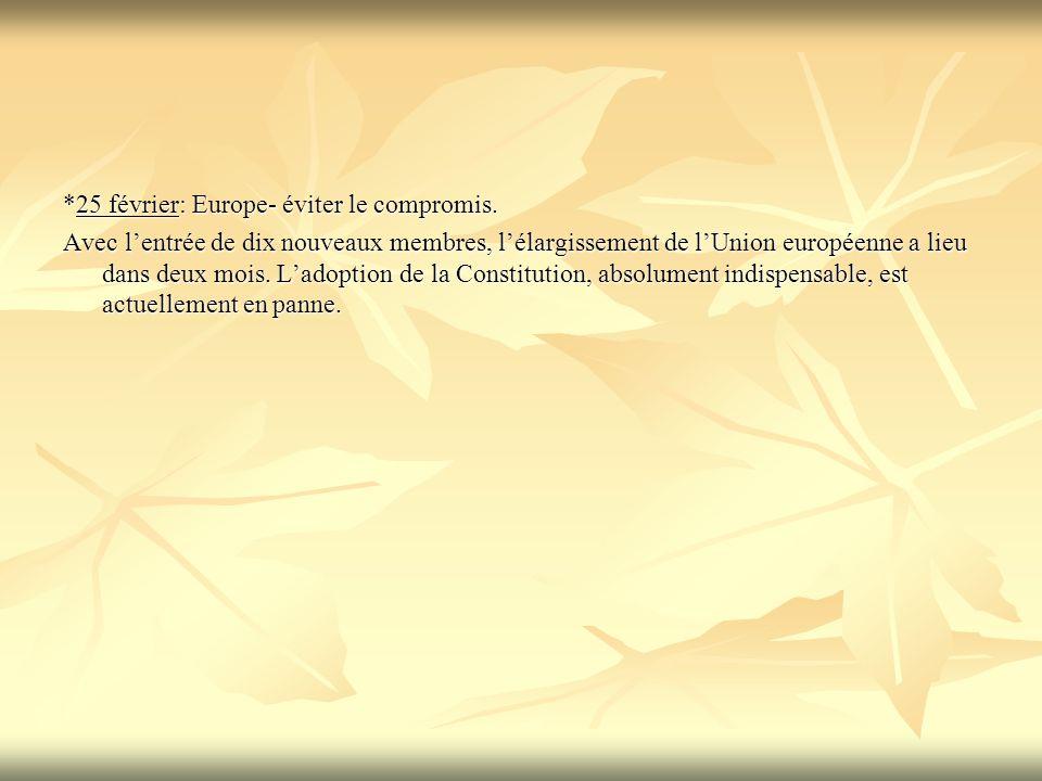 *25 février: Europe- éviter le compromis. Avec lentrée de dix nouveaux membres, lélargissement de lUnion européenne a lieu dans deux mois. Ladoption d