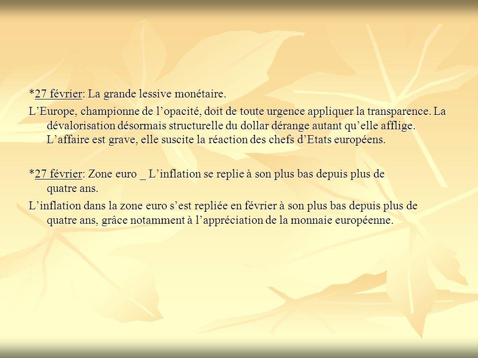 *27 février: La grande lessive monétaire. LEurope, championne de lopacité, doit de toute urgence appliquer la transparence. La dévalorisation désormai
