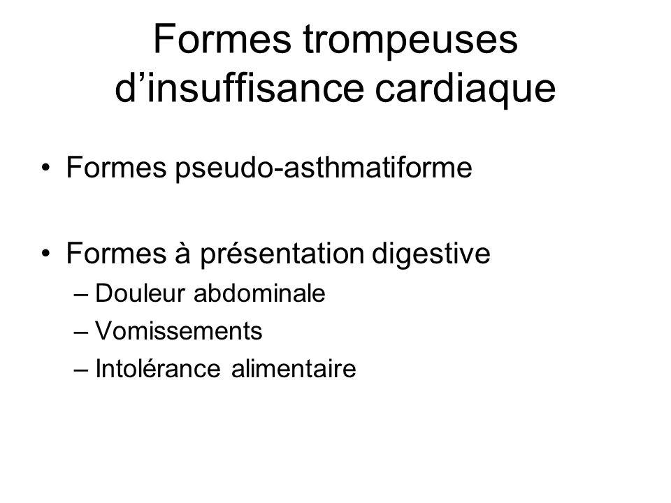 Formes trompeuses dinsuffisance cardiaque Formes pseudo-asthmatiforme Formes à présentation digestive –Douleur abdominale –Vomissements –Intolérance a