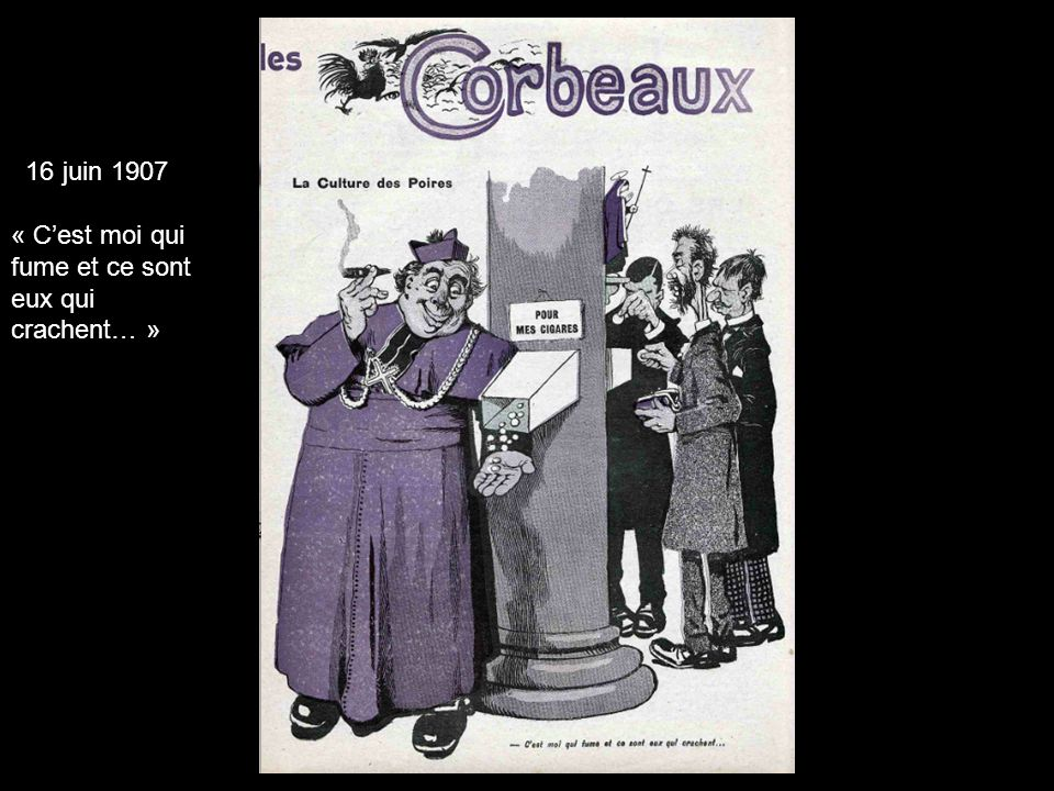 16 juin 1907 « Cest moi qui fume et ce sont eux qui crachent… »
