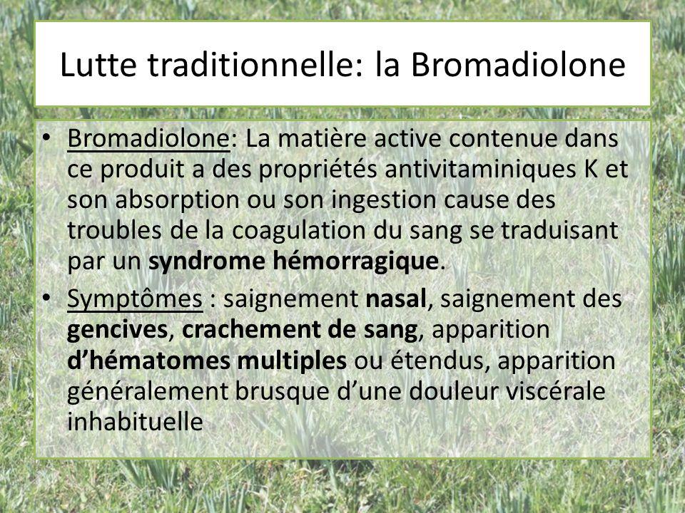 Lutte traditionnelle: la Bromadiolone Bromadiolone: La matière active contenue dans ce produit a des propriétés antivitaminiques K et son absorption o