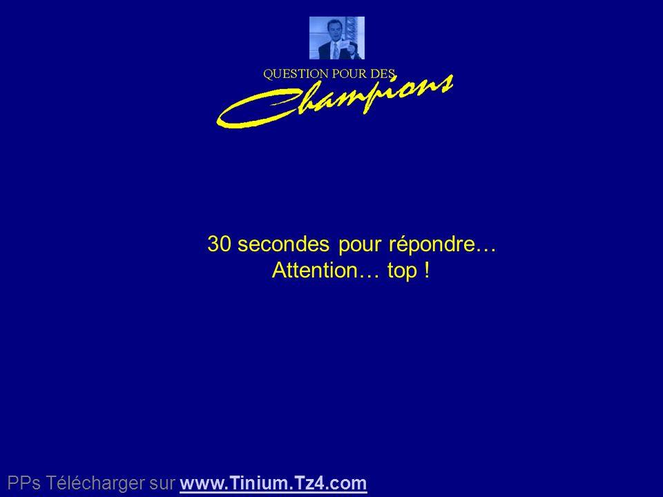 30 secondes pour répondre… Attention… top ! PPs Télécharger sur www.Tinium.Tz4.comwww.Tinium.Tz4.com